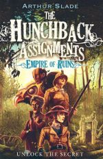 The Hunchback Assignments : Empire of Ruins : Unlock the Secret - Arthur Slade
