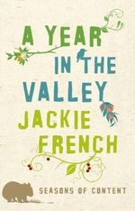 A Year in the Valley : Seasons of Content - Jackie French