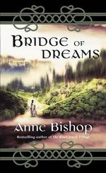 Bridge of Dreams : The Landscapes of Ephemera series : Book 3 - Anne Bishop