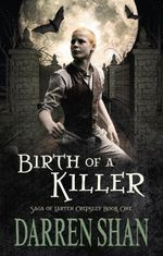 Birth of a Killer : Saga of Larten Crepsley Series : Book 1 - Darren Shan