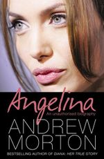 Angelina : An Unauthorised Biography - Andrew Morton