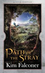 Path of the Stray : In An Instant, Life Can Change Forever...   Quantum Encryption Bk 1 - Kim Falconer
