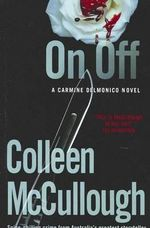 On, Off : A Carmine Delmonico Novel - Colleen McCullough