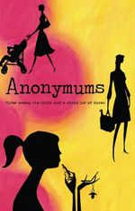 Anonymums : Three Women, the Truth and A Whole Lot of Dares - Anonymums