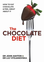 The Chocolate Diet : How to Eat Chocolate & Feel Great About it - John Ashton