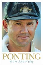 Ponting - Unsigned Copy : At the Close of Play - Ricky Ponting