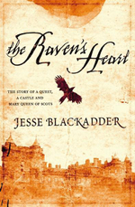 The Raven's Heart : The Story of a Quest, a Castle and Mary Queen of Scots - Jesse Blackadder
