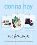 Fast, Fresh, Simple : 160+ Fast Recipes, Fresh Flavours and Simple Standbys for Every Day and Any Occasion - Donna Hay