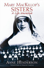 Mary MacKillop's Sisters : A Life Unveiled - Anne Henderson