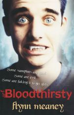 Bloodthirsty : Some Vampires are Good. Some are Evil. Some are Faking It To Get Girls - Flynn Meaney