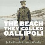 The Beach They Called Gallipoli : No More Signed Copies Available* - Jackie French