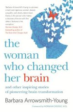 The Woman Who Changed Her Brain : And Other Inspiring Stories of Pioneering Brain Transformation - Barbara Arrowsmith Young