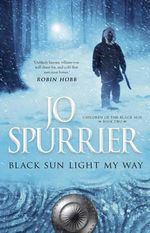Black Sun Light My Way - Jo Spurrier