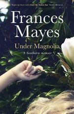 Under Magnolia - Frances Mayes