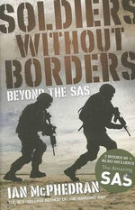 Soldiers Without Borders : Beyond the SAS / The Amazing SAS: The Inside Story of Australia's Special Forces - Ian McPhedran