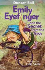 Emily Eyefinger and the Secret from the Sea : Emily Eyefinger Series - Duncan Ball