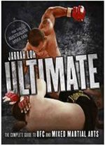Ultimate : The Complete Guide to UFC and Mixed Martial Arts - Jarrah Loh
