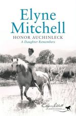Elyne Mitchell : A Daughter Remembers - Honor Auchinleck