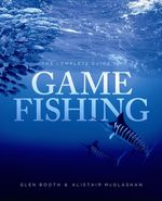 The Complete Guide to Game Fishing - Glen Booth