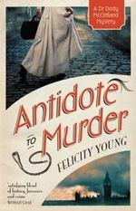 Antidote to Murder : Dr Dody McCleland Mysteries - Felicity Young