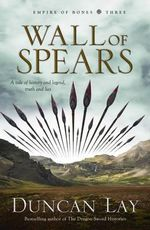 Wall of Spears : Empire of Bones Series : Book 3 - Duncan Lay