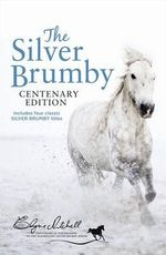 The Silver Brumby Centenary Edition : Contains The Silver Brumby and three other favourite Brumby books: Silver Brumby's Daughter, Silver Brumbies of the South and Silver Brumby Kingdom. - Elyne Mitchell
