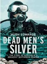 Dead Men's Silver : The Story of Australia's Greatest Shipwreck Hunter - Hugh Edwards