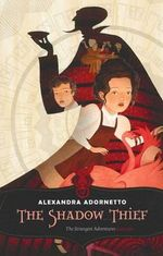 The Shadow Thief : The Strangest Adventures Series : Book 1 - Alexandra Adornetto