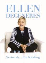 Seriously ... I'm Kidding - Ellen DeGeneres