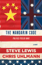 The Mandarin Code - Pre-order now for a signed copy!* : Politics Peeled Bare - Steve Lewis