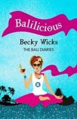 Balilicious : The Bali Diaries - Becky Wicks