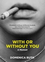 With or Without You : A Memoir - Domenica Ruta