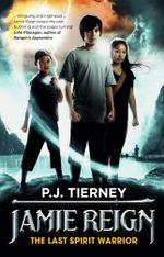 Jamie Reign : The Last Spirit Warrior : Jamie Reign : Book 1 - P.J. Tierney