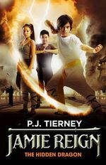 Jamie Reign - The Hidden Dragon : Last Spirit Warrior : Book 2 - P.J. Tierney