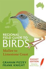 Regional Field Guide to Birds : Mallee to Limestone Coast - F Knight
