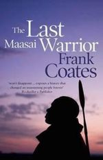 The Last Maasai Warrior - Frank Coates