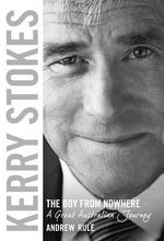 Kerry Stokes : The Boy from Nowhere : A Great Australian Journey - Andrew Rule