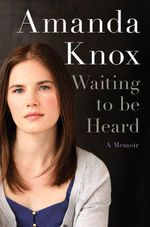 Waiting to be Heard : A Memoir - Amanda Knox