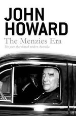 The Menzies Era - Pre-order Your Signed Copy!* : The years that shaped modern Australia - John Howard