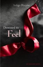 Destined to Feel : Avalon Trilogy : Book 2 - Indigo Bloome