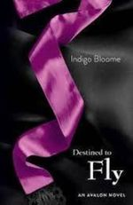 Destined to Fly : Avalon Trilogy : Book 3 - Indigo Bloome
