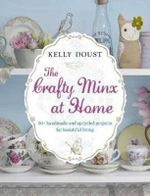 The Crafty Minx at Home : 50+ Handmade & Upcycled Projects for Living - Kelly Doust