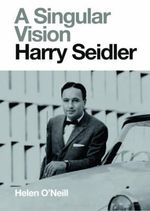 A Singular Vision  : Harry Seidler - Helen O'Neill