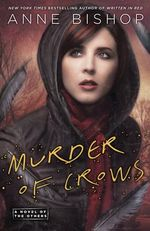 Murder of Crows : a Novel of the Others - Anne Bishop