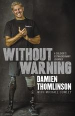 Without Warning  : A Soldier's Extraordinary Journey - Damien Thomlinson