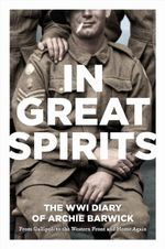 In Great Spirits : The WWI Diary of Archie Barwick - Archie Barwick