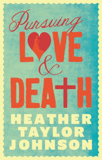 Pursuing Love and Death - Heather Taylor Johnson