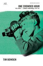 One Crowded Hour : Neil Davis, Combat Cameraman 1934-85 - Tim Bowden
