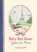 Ruby Red Shoes Goes to Paris - Kate Knapp