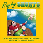 Rugby Shorts : A Memoir - Mark Lynch
